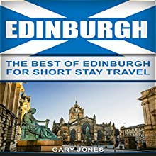 Edinburgh: The Best of Edinburgh for Short-Stay Travel Audiobook by Gary Jones Narrated by Samuel Sheronovich