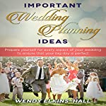 Important Wedding Planning Ideas: Prepare Yourself for Every Aspect of Your Wedding to Ensure That Your Day Is Perfect | Wendy Elkins-Hall