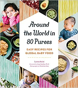 Around the world in 80 purees easy recipes for global baby food around the world in 80 purees easy recipes for global baby food amazon uk leena saini 9781594748950 books forumfinder Choice Image