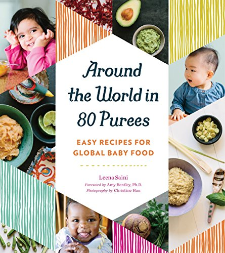Around the World in 80 Purees: Easy Recipes for Global Baby Food (Best Way To Introduce Baby Food)