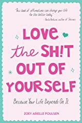 Love the Sh!t Out of Yourself: Because Your Life Depends On It Paperback