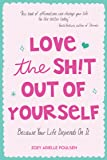 Love the Shit Out of Yourself: Because Your Life Depends On It