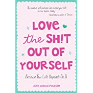 Love the Sh!t Out of Yourself: Because Your Life Depends On It