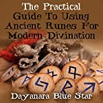 The Practical Guide to Using Ancient Runes for Modern Divination | Dayanara Blue Star