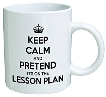 Amazon.com: Keep calm and pretend it's on the lesson plan. Teacher ...