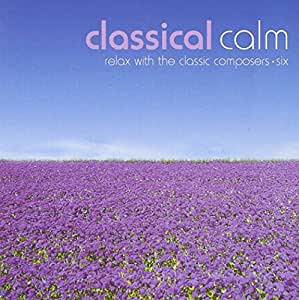 Classical Calm: Relax With Classic Composers Vol.