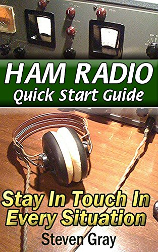 Ham Radio QuickStart Guide: Stay in Touch in Every Situation: (Survival Communication, Self Reliance) (Survival Series) by [Gray, Steven]