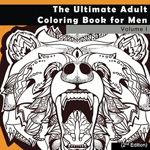The Ultimate Adult Coloring Book for Men: Masculine Designs and Patterns for Adult Coloring (Zendoodle and Zentangle Coloring Pages With Animals, … Relief, Relaxation and Calming) (Volume 1)