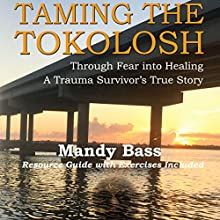 Taming the Tokolosh: Through Fear into Healing: A Trauma Survivor's True Story Audiobook by Mandy Bass Narrated by Mandy Bass