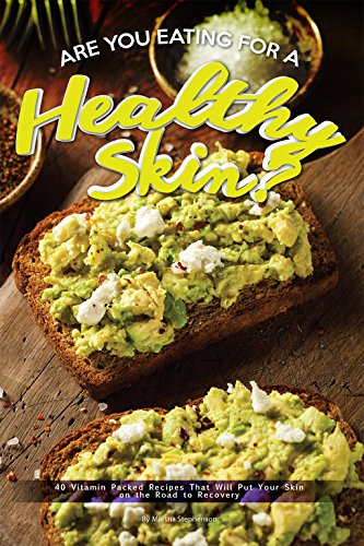 Are You Eating for A Healthy Skin?: 40 Vitamin Packed Recipes That Will Put Your Skin on the Road to (Be Natural Supplements Nutrition Vitamins)