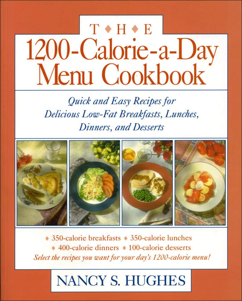 The 1200 Calorie A Day Menu Cookbook Quick And Easy Recipes For Delicious Low Fat Breakfasts Lunches Dinners And Desserts Hughes Nancy 9780809236336 Amazon Com Books