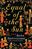 Equal of the Sun, Anita Amirrezvani, 1451660464