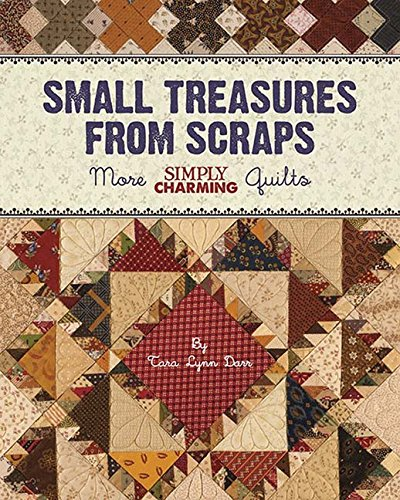 Small Treasures from Scraps: More Simply Charming Quilts (Block Star Small)