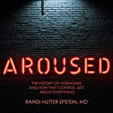 #2: Aroused: The History of Hormones and How They Control Just About Everything