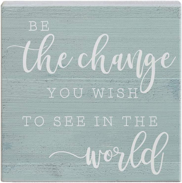 """Simply Said, INC Small Talk Sign 5.25"""" Wood Block Plaque STS1293 - Be The Change You Wish to See in The World"""