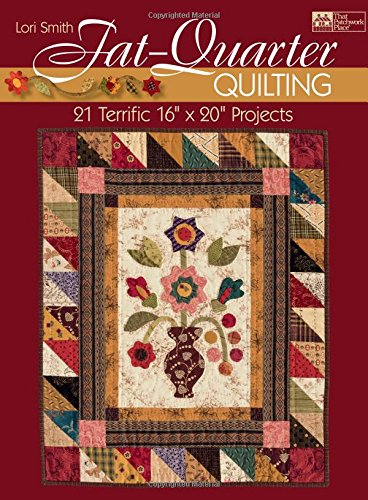 "Fat-quarter Quilting: Twenty-one Terrific 16"" X 20"" Projects (That Patchwork Place) ebook"