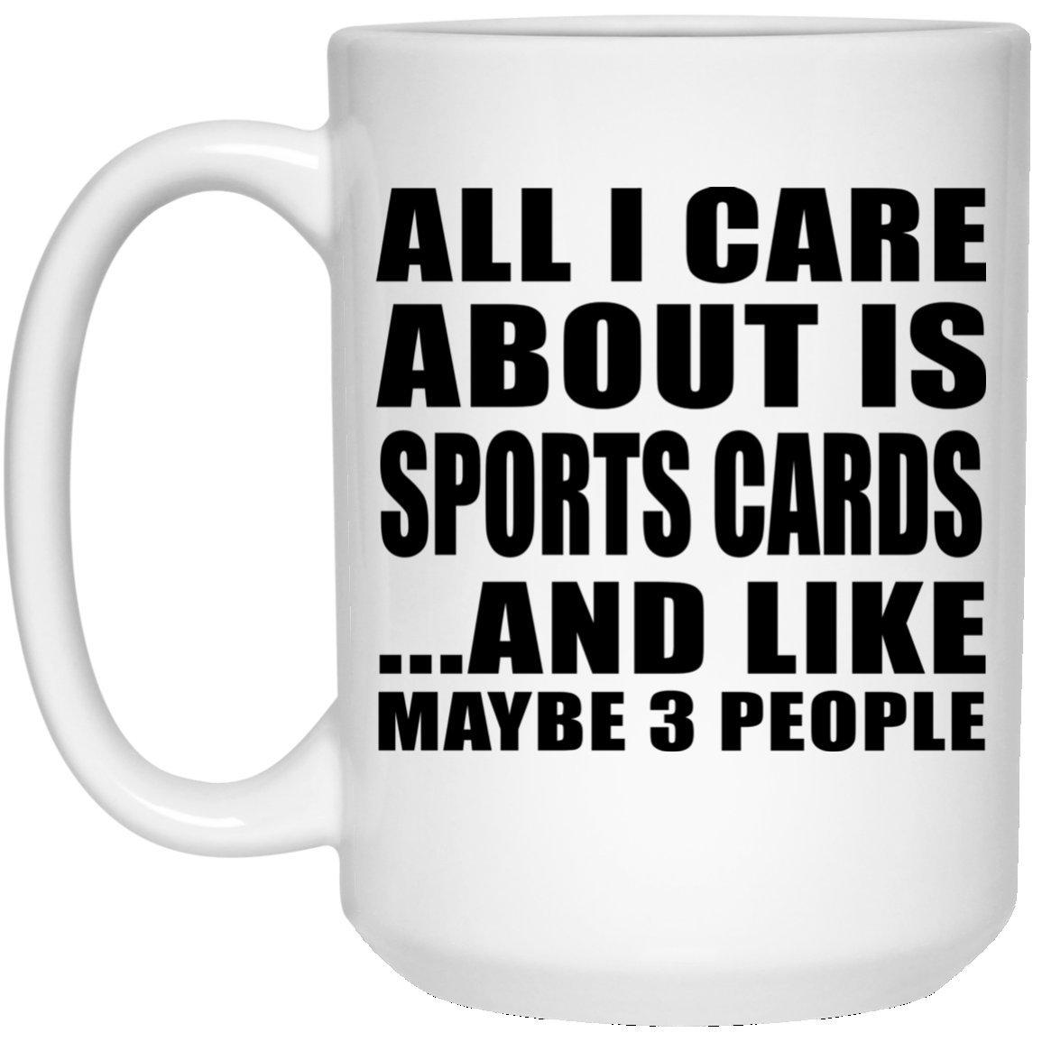 All I Care About IsスポーツカードとLike Maybe 3人 – 15オンスコーヒーマグセラミックカップ、最高のギフト誕生日、記念日、イースター、バレンタイン、母の父の日 B079N8NR5P