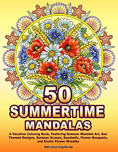 50 SUMMERTIME MANDALAS: A Vacation Coloring Book, Featuring Summer Mandala Art, Sea Themed Designs, Summer Scenes, Seashells, Flower Bouquets, and Exotic Flower Wreaths