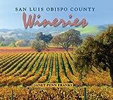 San Luis Obispo County Wineries, Janet Penn Franks, 193040137X