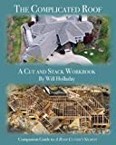 The Complicated Roof - a cut and stack workbook: Companion Guide to ''A Roof Cutters Secrets''
