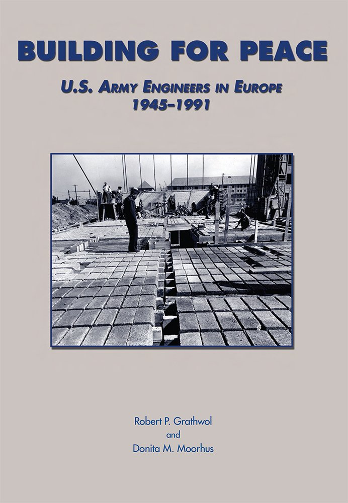 Building for Peace: U.S. Army Engineers in Europe, 1945-1991 (U.S. Army in the Cold War Series) pdf