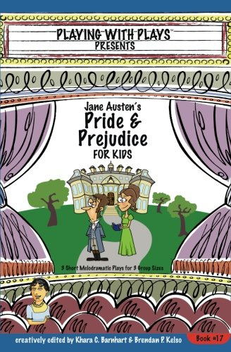 Jane Austen's Pride and Prejudice for Kids: 3 Short Melodramatic Plays for 3 Group Sizes (Playing With Plays) (Volume 17)