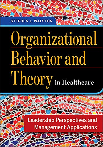 Organizational Behavior and Theory in Healthcare: Leadership Perspectives and Management Applications (AUPHA/HAP Book) (Leadership And Management Theories In Health Care)