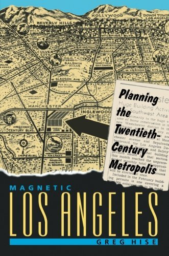 Magnetic Los Angeles: Planning the Twentieth-Century Metropolis (Creating the North American Landscape (Paperback)) by Greg Hise (1999-07-27)