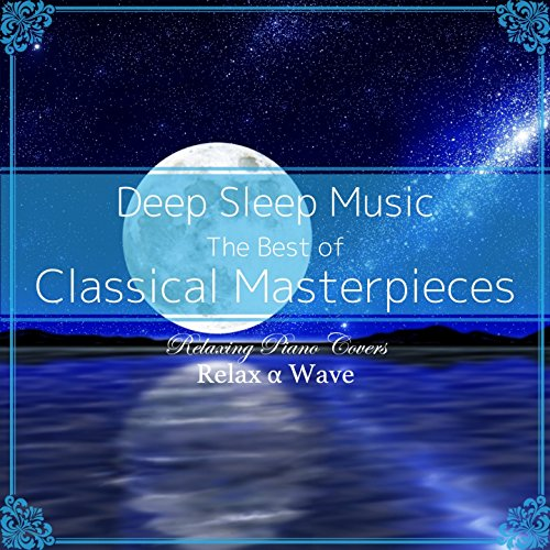 Deep Sleep Music - The Best of Classical Masterpieces: Relaxing Piano Covers (Instrumental Version)
