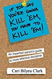 If You Say You're Gonna Kill 'em, You Have to Kill 'em!, Cari Clark, 1469942429