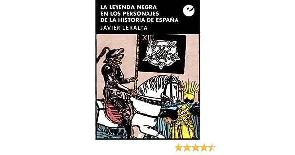 La leyenda negra en los personajes de la historia de España eBook: Leralta, Javier: Amazon.es: Tienda Kindle