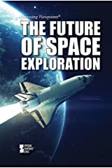The Future of Space Exploration (Opposing Viewpoints) Paperback