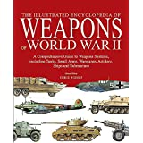 The Encyclopedia of Weapons of World War II: A Comprehensive Guide to Weapons Systems, Including Tanks, Small Arms, Warplanes, Artillery, Ships and Submarines