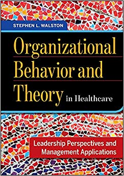 Organizational Behavior And Theory In Healthcare Leadership Perspectives And Management Applications Aupha Hap Book Walston Stephen 9781567938418 Amazon Com Books