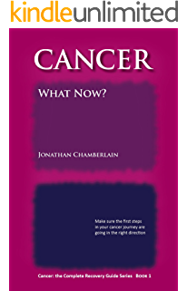 Cancer? What Now? (Cancer: the Complete Recovery Guide Series Book 1)