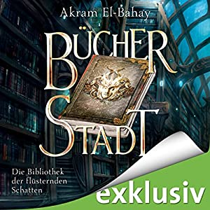Bücherstadt (Die Bibliothek der flüsternden Schatten 1) Hörbuch