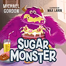 Sugar Monster: (Children's book about a Monster Who Craves Only Sweet Food, Picture Books, Preschool Books, Books Ages 3-5, Baby Books, Kids Book, Bedtime Story)