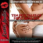 Ten Hot Tales of First Anal Sex: Backdoors Beware! It's Time for Fun! Ten Explicit Erotica Stories with Anal Sex | Sadie Woods,Lilly Barlow,Emma O'Neil,Naomi Hicks,Aria Scarlett