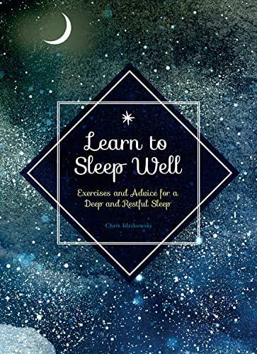 Learn to Sleep Well: Exercises and Advice for a Deep and Restful Sleep