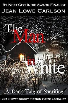 The Man in White: A Dark Tale of Sacrifice: A Short Dark Fantasy Romance for Adults by [Carlson, Jean Lowe, Carlson, JL]