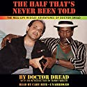 The Half That's Never Been Told: The Real-Life Reggae Adventures of Doctor Dread Audiobook by Doctor Dread Narrated by Cary Hite