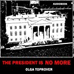 The President is No More | Olga Toprover