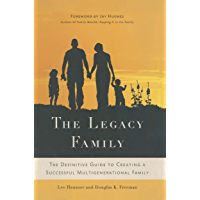 The Legacy Family: The Definitive Guide to Creating a Successful Multigenerational Family (English Edition)