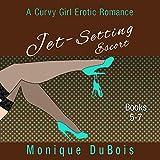 Jet-Setting Escort: A Curvy Girl Erotic Romance, Boxed Set Books 5-7