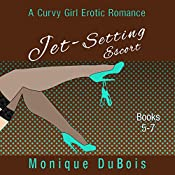 Jet-Setting Escort: A Curvy Girl Erotic Romance, Boxed Set Books 5-7 | Monique DuBois
