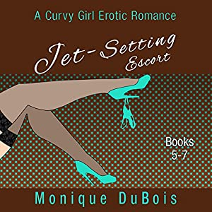 Jet-Setting Escort: A Curvy Girl Erotic Romance, Boxed Set Books 5-7 Audiobook