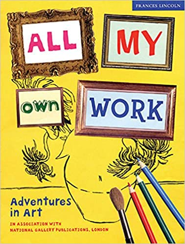 Book All My Own Work: Adventures in Art