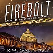Firebolt: Gavin Holder Series, Book 3 | R. M. Galloway