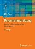 Betoninstandsetzung: Baustoff - Schadensfeststellung - Instandsetzung