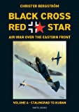 Black Cross Red Star Air War Over the Eastern Front: Volume 4, Stalingrad to Kuban 1942-1943
